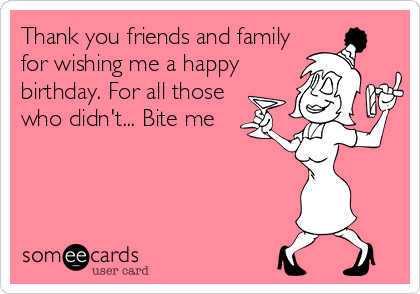 Thank You Friends And Family For Wishing Me A Happy Birthday For