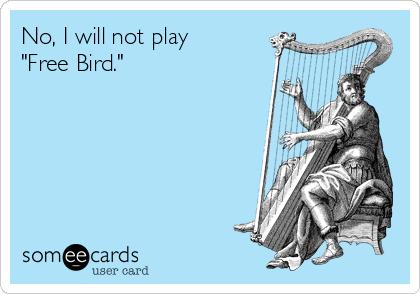 """No, I will not play  """"Free Bird."""""""
