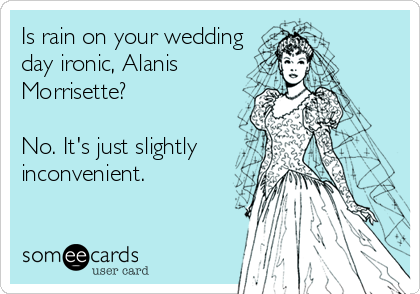 Rain On Your Wedding Day.Is Rain On Your Wedding Day Ironic Alanis Morrisette No It S Just