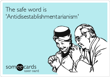 The safe word is 'Antidisestablishmentarianism'