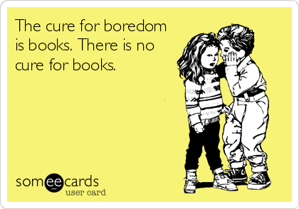 The cure for boredom is books. There is no cure for books.
