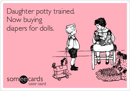 Daughter potty trained. Now buying diapers for dolls.