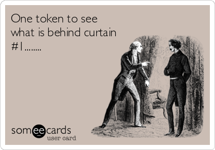 One token to see what is behind curtain #1........