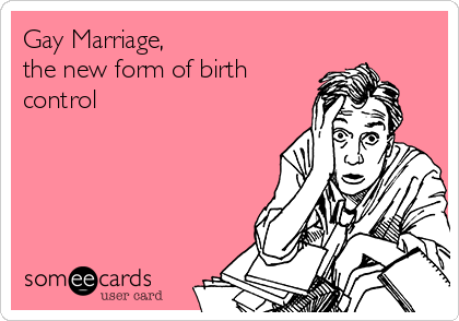 Gay Marriage,                    the new form of birth control