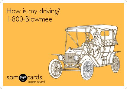How is my driving? 1-800-Blowmee