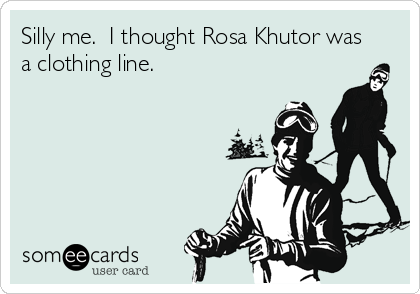 Silly me.  I thought Rosa Khutor was a clothing line.