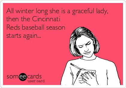 All winter long she is a graceful lady, then the Cincinnati Reds baseball season starts again...