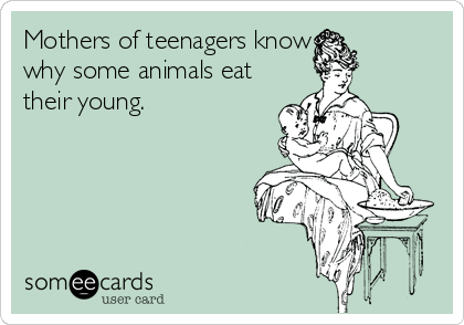 Mothers of teenagers know why some animals eat their young.