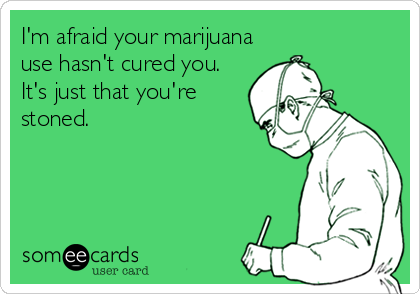 I'm afraid your marijuana use hasn't cured you.  It's just that you're stoned.