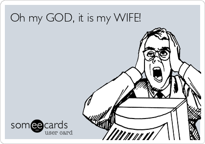 Oh my GOD, it is my WIFE!
