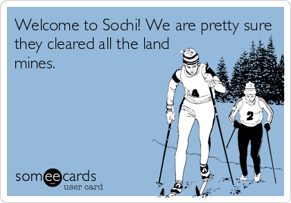 Welcome to Sochi! We are pretty sure they cleared all the land mines.