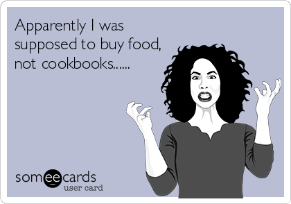 Apparently I was supposed to buy food, not cookbooks......