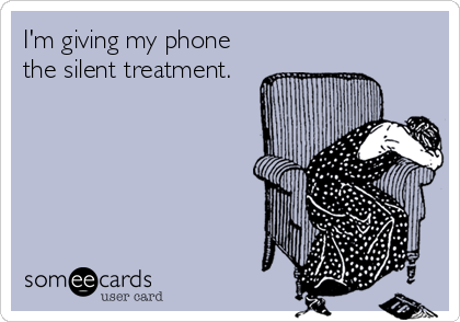 I'm giving my phone the silent treatment.
