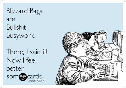 Blizzard Bags are Bullshit Busywork.  There, I said it! Now I feel better.