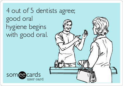 4 out of 5 dentists agree; good oral  hygiene begins with good oral.