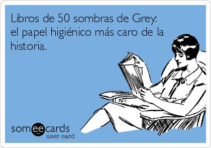 Libros de 50 sombras de Grey:  el papel higiénico más caro de la historia.