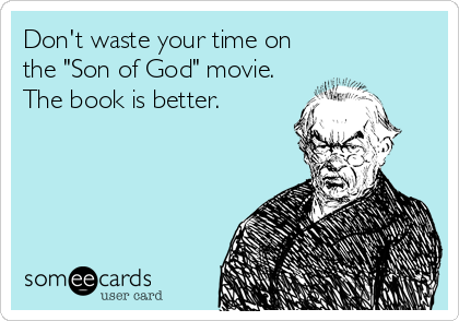 """Don't waste your time on the """"Son of God"""" movie.  The book is better."""
