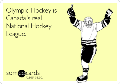 Olympic Hockey is Canada's real National Hockey  League.