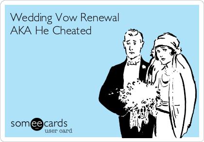Wedding Vow Renewal AKA He Cheated