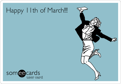 Happy 11th of March!!!