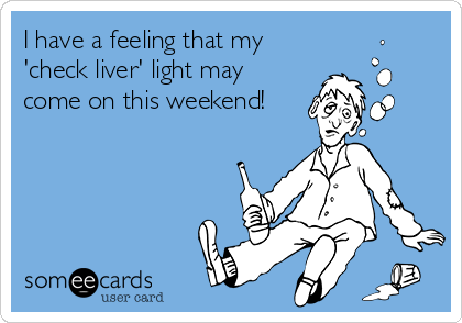 I have a feeling that my 'check liver' light may come on this weekend!