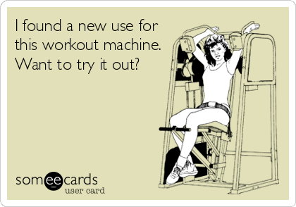 I found a new use for this workout machine.  Want to try it out?