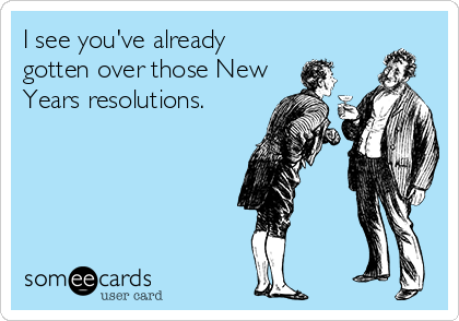 I see you've already gotten over those New Years resolutions.