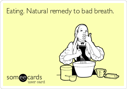 Eating. Natural remedy to bad breath.