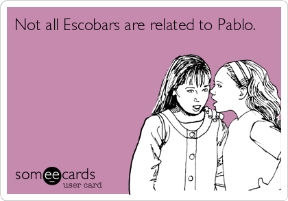 Not all Escobars are related to Pablo.
