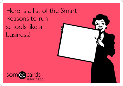 Here is a list of the Smart Reasons to run schools like a business!