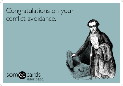 Congratulations on your conflict avoidance.