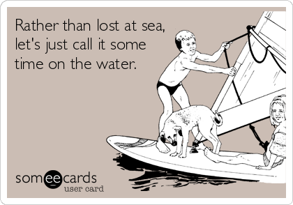 Rather than lost at sea, let's just call it some time on the water.