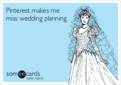 Pinterest makes me miss wedding planning