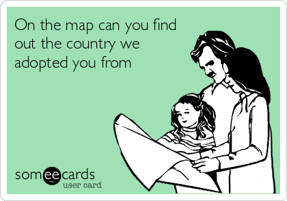 On the map can you find out the country we adopted you from