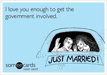 I love you enough to get the government involved.