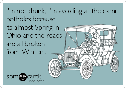 I'm not drunk, I'm avoiding all the damn potholes because its almost Spring in Ohio and the roads are all broken from Winter...