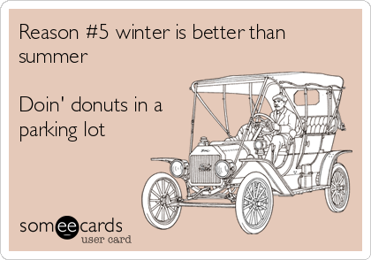 Reason #5 winter is better than summer  Doin' donuts in a parking lot