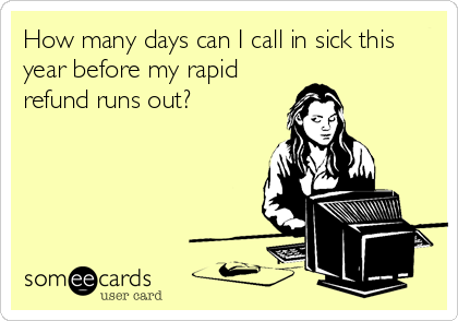 How many days can I call in sick this year before my rapid refund runs out?