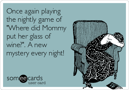 "Once again playing the nightly game of ""Where did Mommy put her glass of wine?"". A new mystery every night!"