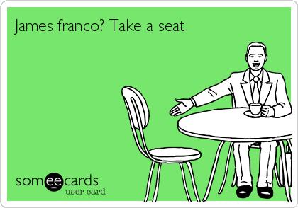 James franco? Take a seat