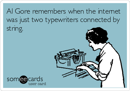 Al Gore remembers when the internet was just two typewriters connected by string.