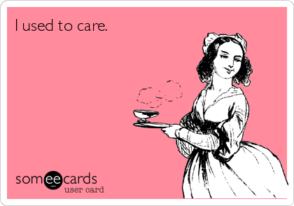 I used to care.