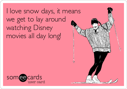 I love snow days, it means we get to lay around watching Disney movies all day long!
