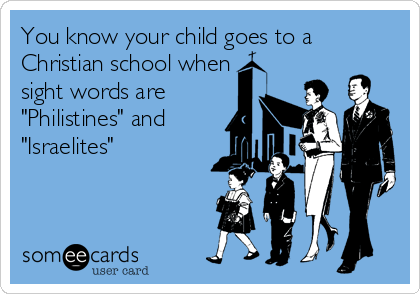 """You know your child goes to a Christian school when sight words are """"Philistines"""" and """"Israelites"""""""