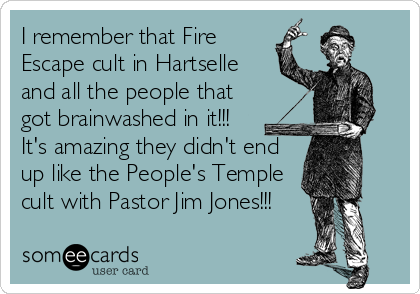 I remember that Fire Escape cult in Hartselle and all the people that got brainwashed in it!!! It's amazing they didn't end up like the People's Temple cult with Pastor Jim Jones!!!