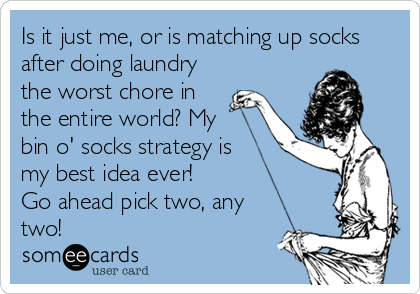Is it just me, or is matching up socks after doing laundry the worst chore in the entire world? My  bin o' socks strategy is  my best idea ever! Go ahead pick two, any two!