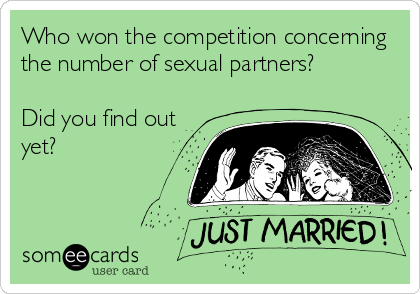 Who won the competition concerning the number of sexual partners?  Did you find out yet?