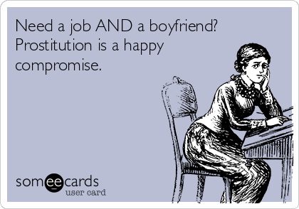 Need a job AND a boyfriend? Prostitution is a happy compromise.