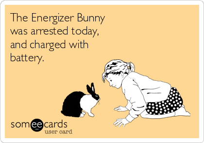 The Energizer Bunny  was arrested today, and charged with battery.