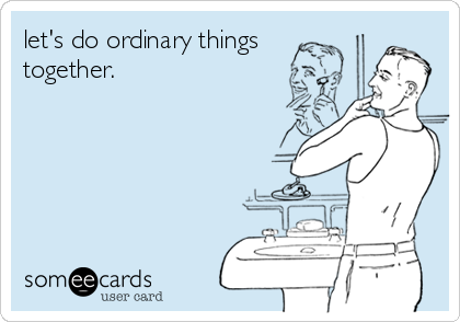 let's do ordinary things together.